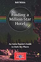 Finding a Million-Star Hotel: An Astro-Tourist's Guide to Dark Sky Places (The Patrick Moore Practical Astronomy Series)