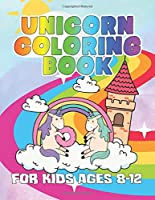 Unicorn Coloring Book for Kids Ages 8-12: Cute Princess Unicorns Gifts for Girls Kids on Birthday or for have fun
