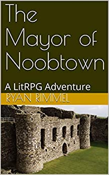 The Mayor of Noobtown: A LitRPG Adventure by [Rimmel, Ryan]