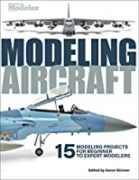 Modeling Aircraft: 15 Modeling Projects for Beginner to Expert Modelers (FineScale Modeler)