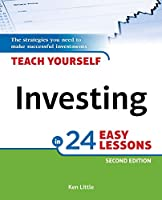 Teach Yourself Investing in 24 Easy Lessons, 2nd Edition: The Strategies You Need to Make Successful Investments
