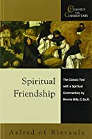Spiritual Friendship: The Classic Text With a Spiritual Commentary (Classics With Commentary)