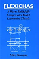Flexichas or a Way to Build a Fully Compensated Chassis by M. Sharman(1997-12-31)