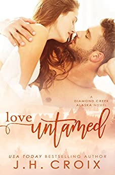 Love Untamed (Diamond Creek, Alaska Novels Book 4) by [Croix, J.H.]