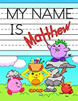 """My Name is Matthew: Personalized Primary Name Tracing Workbook for Kids Learning How to Write Their First Name, Practice Paper with 1"""" Ruling Designed for Children in Preschool and Kindergarten"""