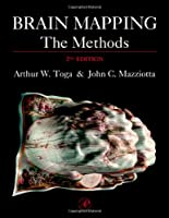 Brain Mapping: The Methods, Second Edition (Toga, Brain Mapping)