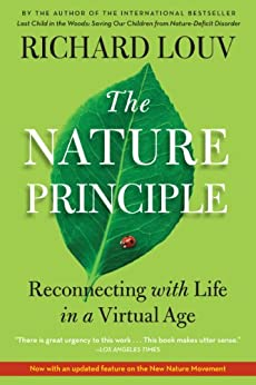 The Nature Principle: Reconnecting with Life in a Virtual Age by [Louv, Richard]