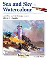 Sea and Sky in Watercolour (Step-by-Step Leisure Arts)