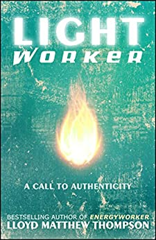 Lightworker: A Call to Authenticity by [Thompson, Lloyd Matthew]