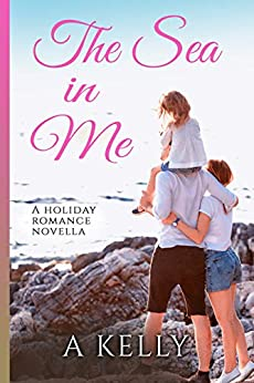 The Sea in Me: A Holiday Romance Novella by [Kelly, A]