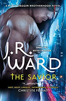 The Savior (Black Dagger Brotherhood Book 17) by [Ward, J. R.]