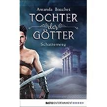 Tochter der Götter - Schattenweg: Roman (Tochter-der-Götter-Trilogie 3) (German Edition)