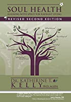 Soul Health: Aligning with Spirit for Radiant Living Revised Second Edition