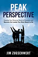 Peak Perspective: Develop Your Personal Board of Directors and Become the Leader You Were Meant to Be