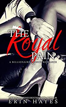 The Royal Pain: A Billionaire Prince Romance by [Hayes, Erin]