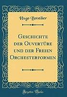 Geschichte Der Ouvertuere Und Der Freien Orchesterformen (Classic Reprint)