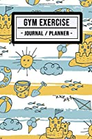 Gym Exercise Planner: Beach Fitness Journal / Gym Exercise Planner | 100 Days | Undated (6x9)