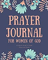 Prayer Journal for Women of God A 3 Month Guide To Prayer Praise and Thanks: Modern Flowers Calligraphy and Lettering Best Holiday Gift Idea