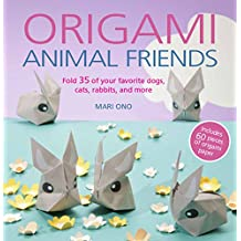 Origami Animal Friends: Fold 35 of Your Favourite Dogs, Cats, Rabbits and More