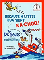 Because A Little Bug Went Ka-Choo! (Beginner Series) by Dr. Seuss(1982-12-01)
