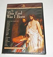 To This End Was I Born