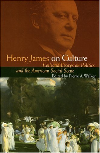 Download Henry James on Culture: Collected Essays on Politics and the American Social Scene 080322589X
