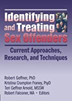"""Identifying and Treating Sex Offenders: Current Approaches, Research, and Techniques (Journal of Child Sexual Abuse Monographic """"Separates"""")"""