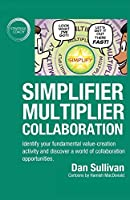 Simplifier-Multiplier Collaboration: Identify your fundamental value-creation activity and discover a world of collaboration opportunities.