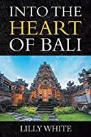 INTO THE HEART OF BALI