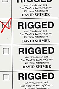 Rigged: America, Russia, and One Hundred Years of Covert Electoral Interference (English Edition)
