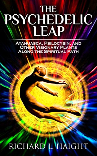 The Psychedelic Leap: Ayahuasca, Psilocybin, and Other Visionary Plants along the Spiritual Path (English Edition)