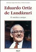 Eduardo Ortiz de Landázuri : el médico amigo