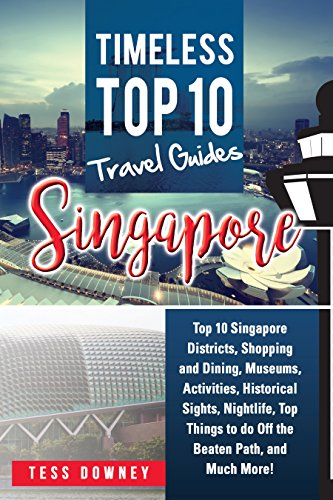 Singapore: Top 10 Singapore Districts, Shopping and Dining, Museums, Activities, Historical Sights, Nightlife, Top Things to do Off the Beaten Path, and ... Top 10 Travel Guides (English Edition)