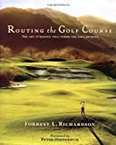 Routing the Golf Course: The Art & Science That Forms the Golf Journey (Forrest Richardson Golf Group)