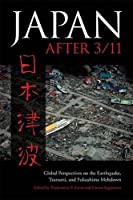 Japan After 3/11: Global Perspectives on the Earthquake, Tsunami, and Fukushima Meltdown (Asia in the New Millennium)