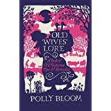 Old Wives' Lore: A Book of Old-Fashioned Tips and Remedies