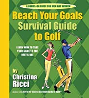 Reach Your Goals Survival Guide to Golf: Learn How to Take Your Game to the Next Level