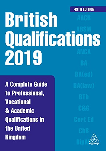 Download British Qualifications 2019: A Complete Guide to Professional, Vocational and Academic Qualifications in the United Kingdom (British Qual Yearbook) 074948389X