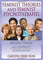 Feminist Theories and Feminist Psychotherapies: Origins, Themes, and Diversity, Second Edition (Haworth Innovations in Feminist Studies)