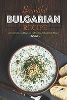 Bountiful Bulgarian Recipes: A Complete Cookbook of Delectable Balkan Dish Ideas!