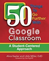 50 Things to Go Further with Google Classroom: A Student-Centered Approach
