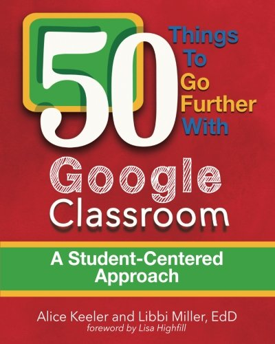 Download 50 Things to Go Further with Google Classroom: A Student-Centered Approach 0996989560