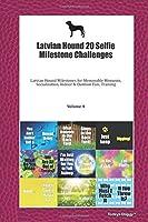 Latvian Hound 20 Selfie Milestone Challenges: Latvian Hound Milestones for Memorable Moments, Socialization, Indoor & Outdoor Fun, Training Volume 4