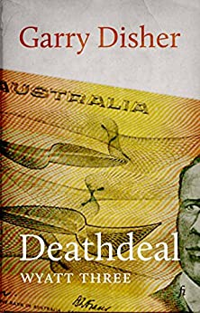 Deathdeal (The Wyatt novels Book 3) by [Disher, Garry]