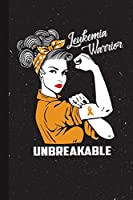 Leukemia Warrior Unbreakable: Leukemia Awareness Gifts Blank Lined Notebook Support Present For Men Women Orange Ribbon Awareness Month / Day Journal for Him Her