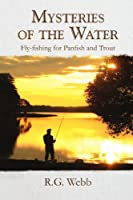 Mysteries of the Water: Fly-Fishing for Panfish and Trout