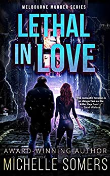 Lethal in Love: A seductive romantic suspense (Melbourne Murder Series Book 1) by [Somers, Michelle]