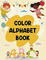 """Color Alphabet Book: Color Alphabet Book, Alphabet Coloring Books For Toddlers. - 179 pages - 8.5"""" x 11 In Cover"""