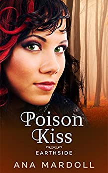 Poison Kiss (Earthside Book 1) by [Mardoll, Ana]