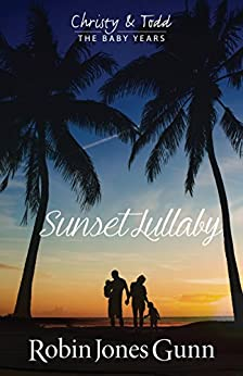 Sunset Lullaby (Christy & Todd; The Baby Years Book 3) by [Gunn, Robin Jones]